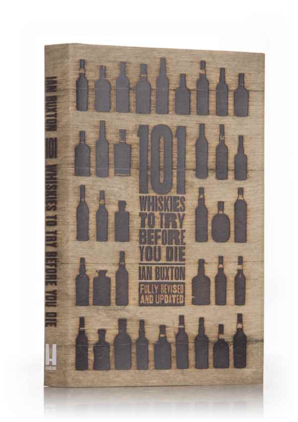 101 Whiskies to Try Before You Die - Fully Revised & Updated (Ian Buxton)